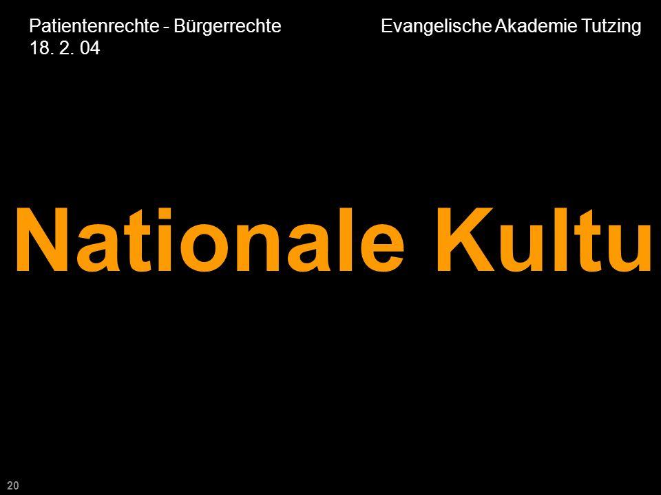 20 Patientenrechte - Bürgerrechte Evangelische Akademie Tutzing 18. 2. 04 Nationale Kultur
