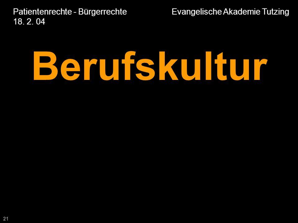 21 Patientenrechte - Bürgerrechte Evangelische Akademie Tutzing 18. 2. 04 Berufskultur
