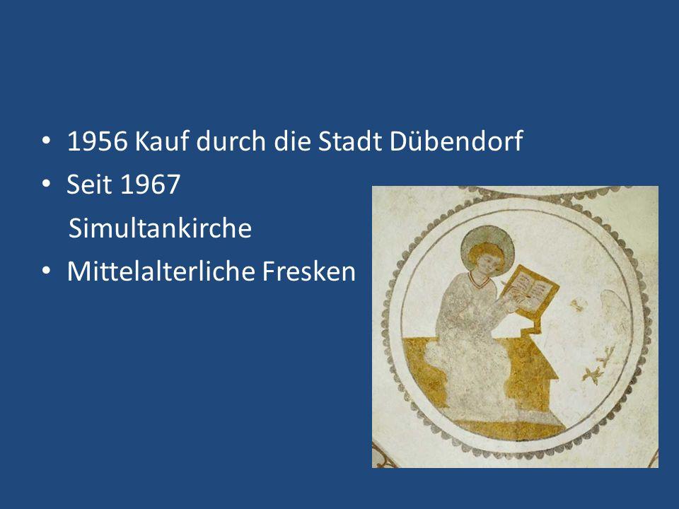 1956 Kauf durch die Stadt Dübendorf Seit 1967 Simultankirche Mittelalterliche Fresken