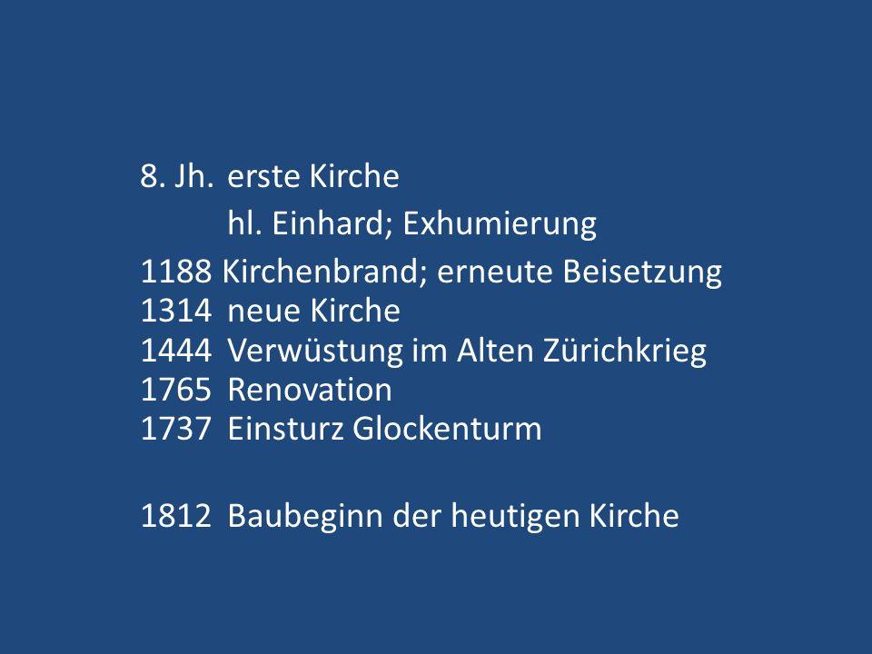 8. Jh. erste Kirche hl. Einhard; Exhumierung 1188 Kirchenbrand; erneute Beisetzung 1314 neue Kirche 1444 Verwüstung im Alten Zürichkrieg 1765 Renovati