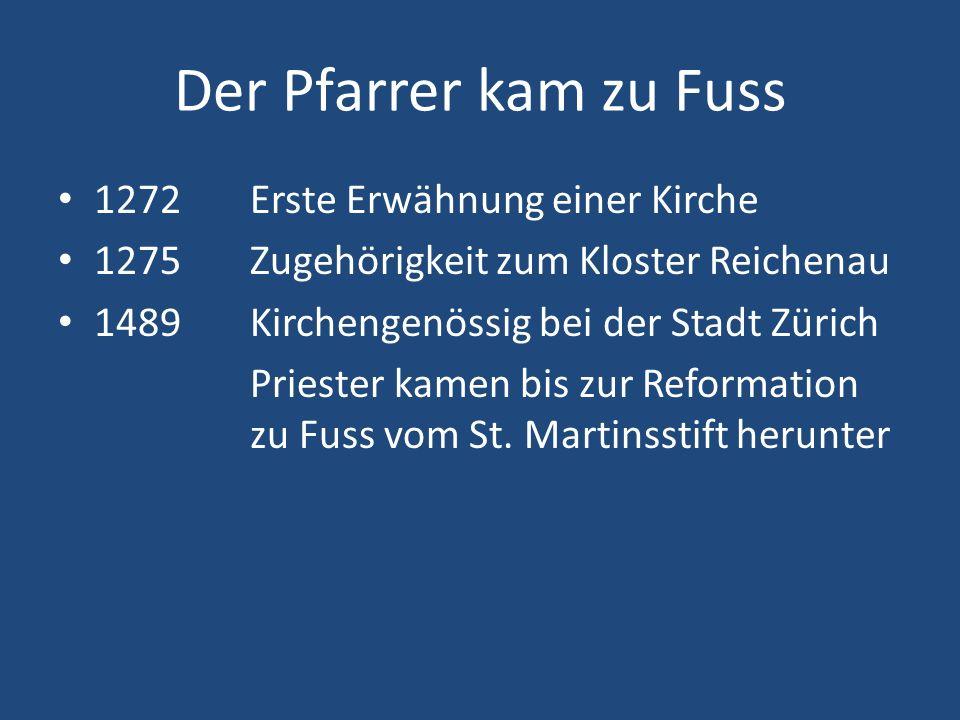 Der Pfarrer kam zu Fuss 1272 Erste Erwähnung einer Kirche 1275 Zugehörigkeit zum Kloster Reichenau 1489Kirchengenössig bei der Stadt Zürich Priester kamen bis zur Reformation zu Fuss vom St.