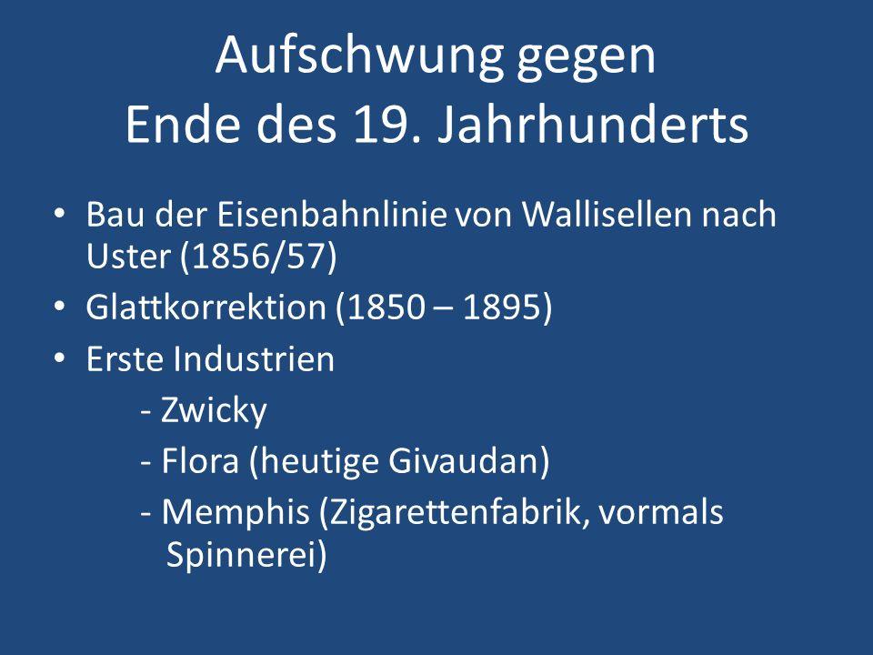 Aufschwung gegen Ende des 19. Jahrhunderts Bau der Eisenbahnlinie von Wallisellen nach Uster (1856/57) Glattkorrektion (1850 – 1895) Erste Industrien