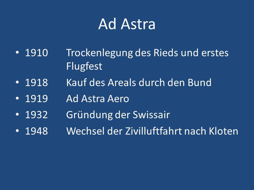 Ad Astra 1910Trockenlegung des Rieds und erstes Flugfest 1918Kauf des Areals durch den Bund 1919Ad Astra Aero 1932Gründung der Swissair 1948Wechsel der Zivilluftfahrt nach Kloten
