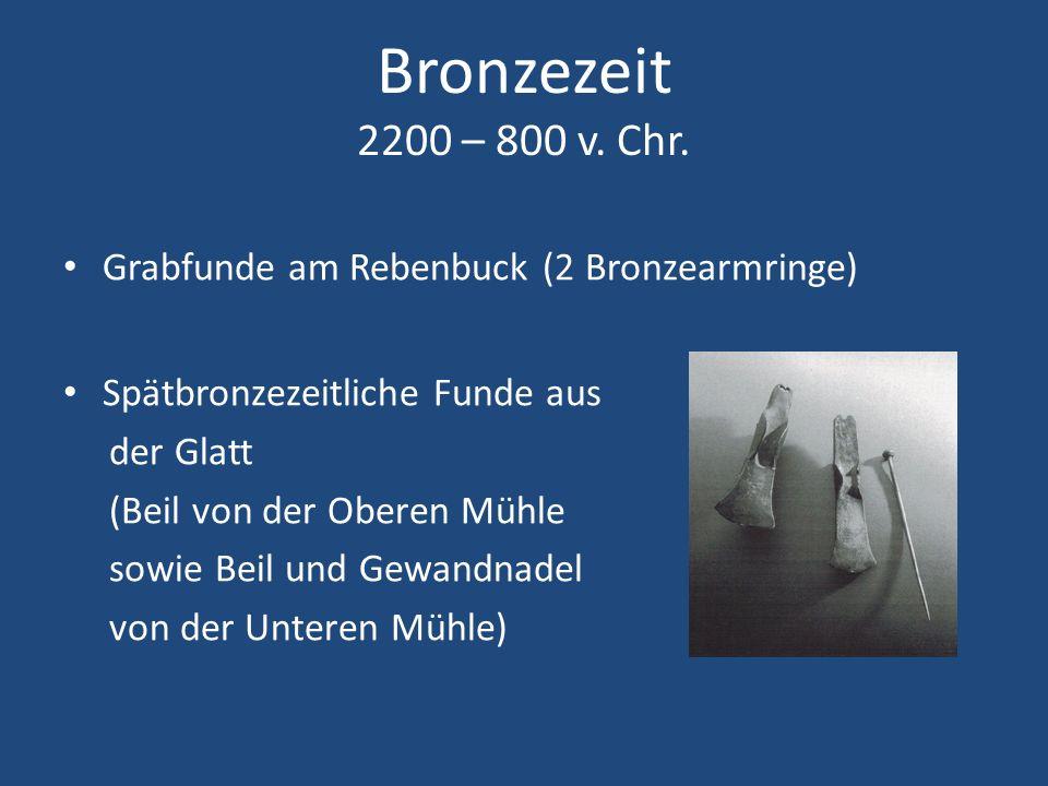 Bronzezeit 2200 – 800 v. Chr. Grabfunde am Rebenbuck (2 Bronzearmringe) Spätbronzezeitliche Funde aus der Glatt (Beil von der Oberen Mühle sowie Beil