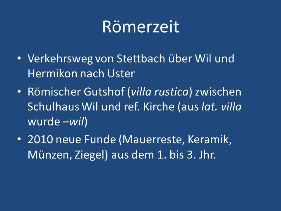 Römerzeit Verkehrsweg von Stettbach über Wil und Hermikon nach Uster Römischer Gutshof (villa rustica) zwischen Schulhaus Wil und ref. Kirche (aus lat