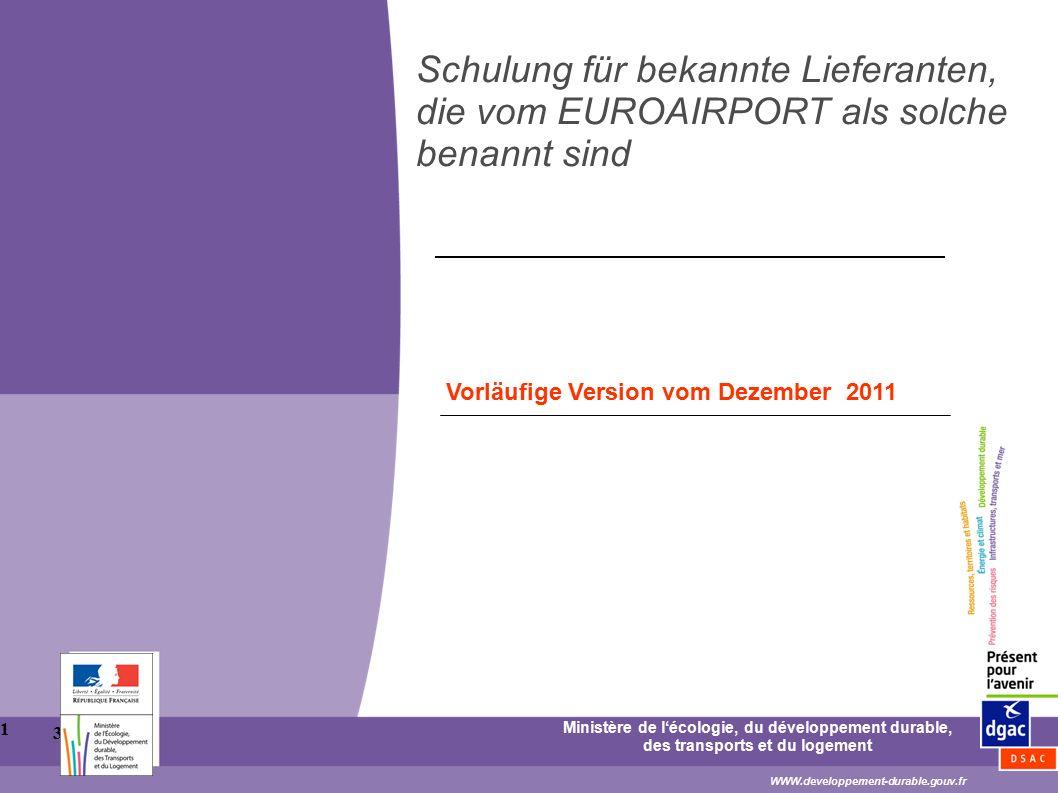 30/11/12 1 Schulung für bekannte Lieferanten, die vom EUROAIRPORT als solche benannt sind Ministère de l'écologie, du développement durable, des trans