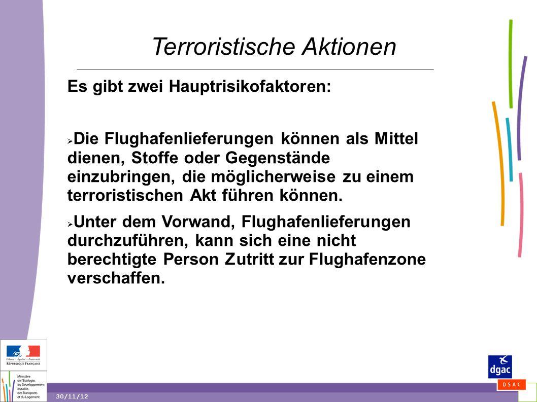 10 10 30/11/12 Terroristische Aktionen Es gibt zwei Hauptrisikofaktoren:  Die Flughafenlieferungen können als Mittel dienen, Stoffe oder Gegenstände einzubringen, die möglicherweise zu einem terroristischen Akt führen können.