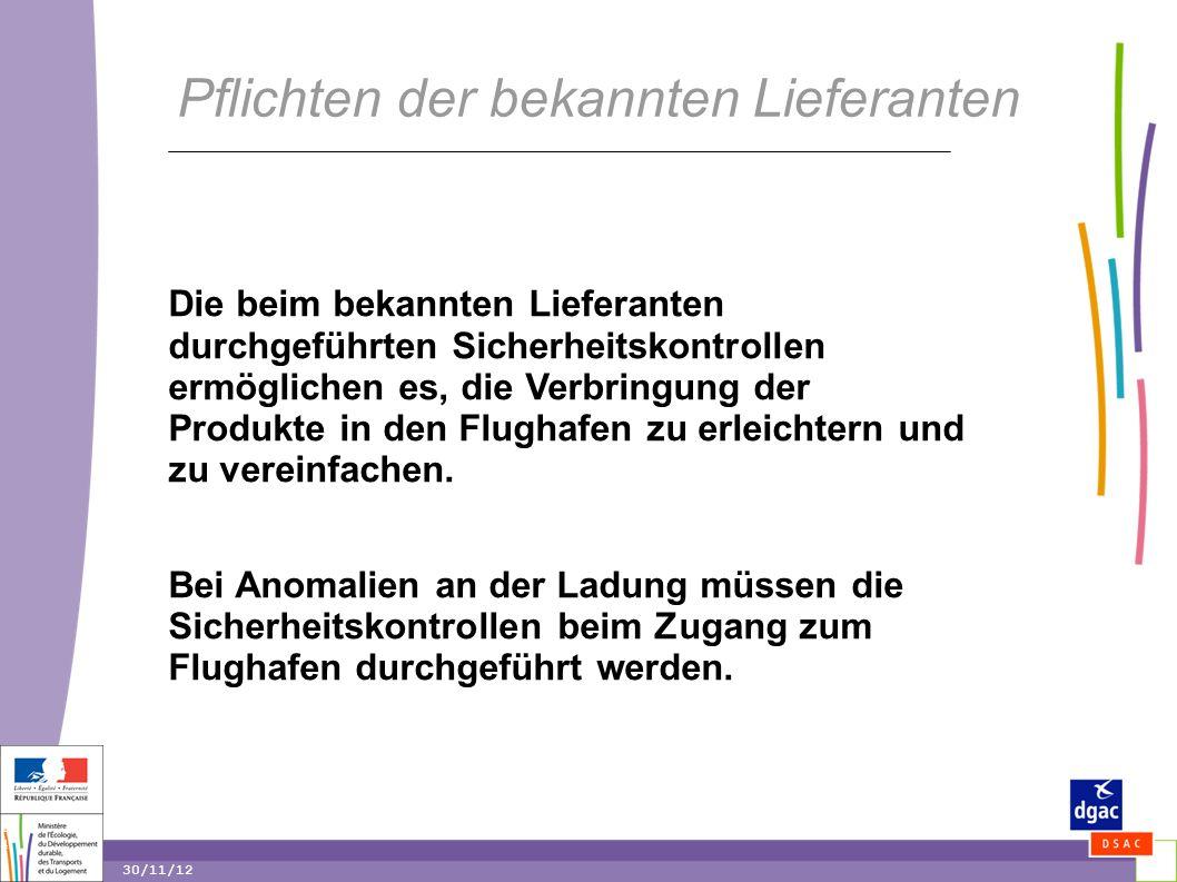 14 14 30/11/12 Pflichten der bekannten Lieferanten Die beim bekannten Lieferanten durchgeführten Sicherheitskontrollen ermöglichen es, die Verbringung der Produkte in den Flughafen zu erleichtern und zu vereinfachen.