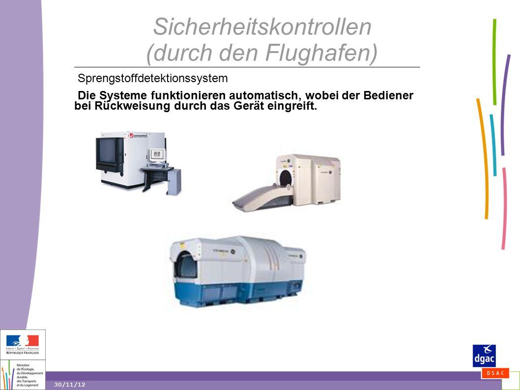 18 18 30/11/12 Sicherheitskontrollen (durch den Flughafen) Sprengstoffdetektionssystem Die Systeme funktionieren automatisch, wobei der Bediener bei Rückweisung durch das Gerät eingreift.