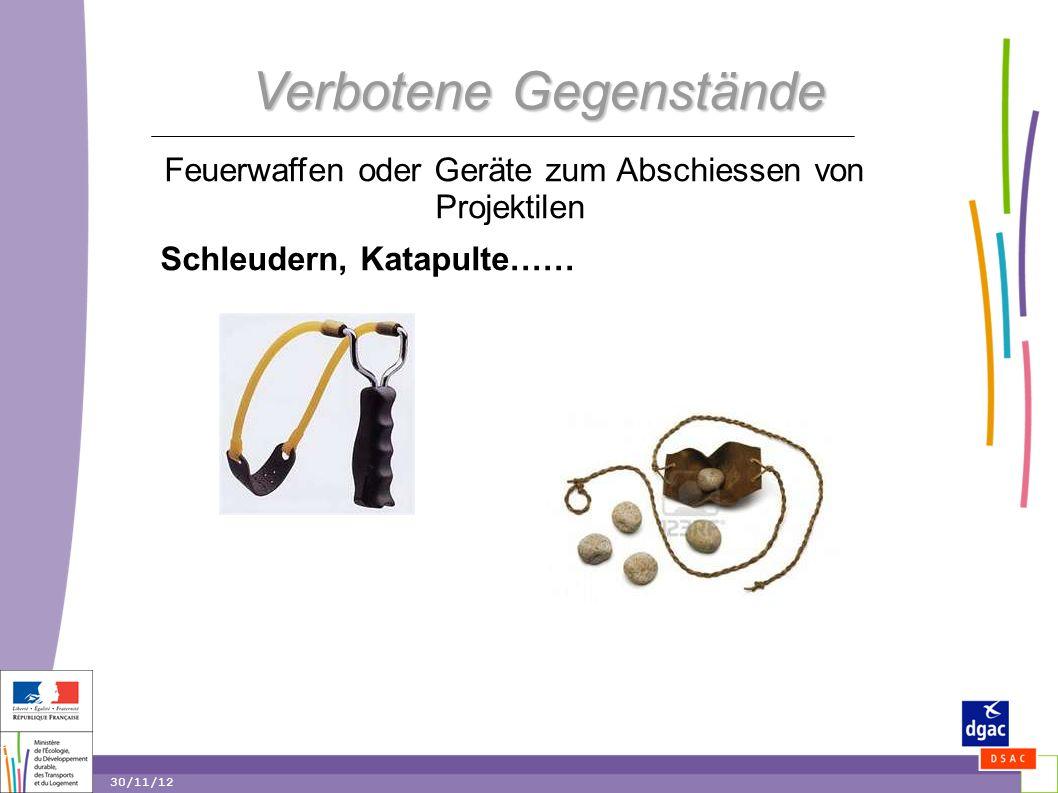 27 27 30/11/12 Verbotene Gegenstände Feuerwaffen oder Geräte zum Abschiessen von Projektilen Schleudern, Katapulte……