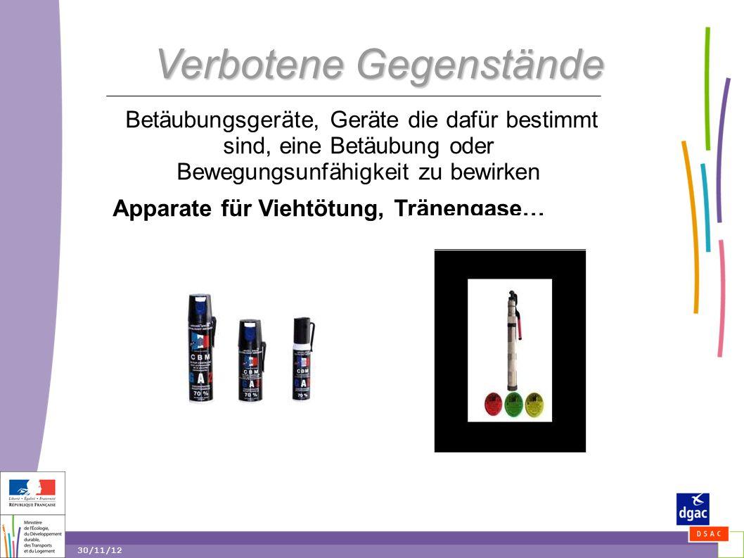 28 28 30/11/12 Verbotene Gegenstände Betäubungsgeräte, Geräte die dafür bestimmt sind, eine Betäubung oder Bewegungsunfähigkeit zu bewirken Apparate für Viehtötung, Tränengase…