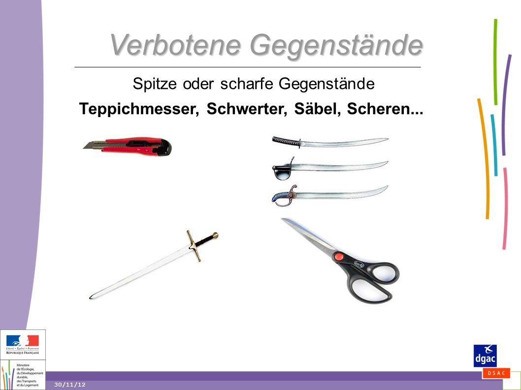 29 29 30/11/12 Verbotene Gegenstände Spitze oder scharfe Gegenstände Teppichmesser, Schwerter, Säbel, Scheren...