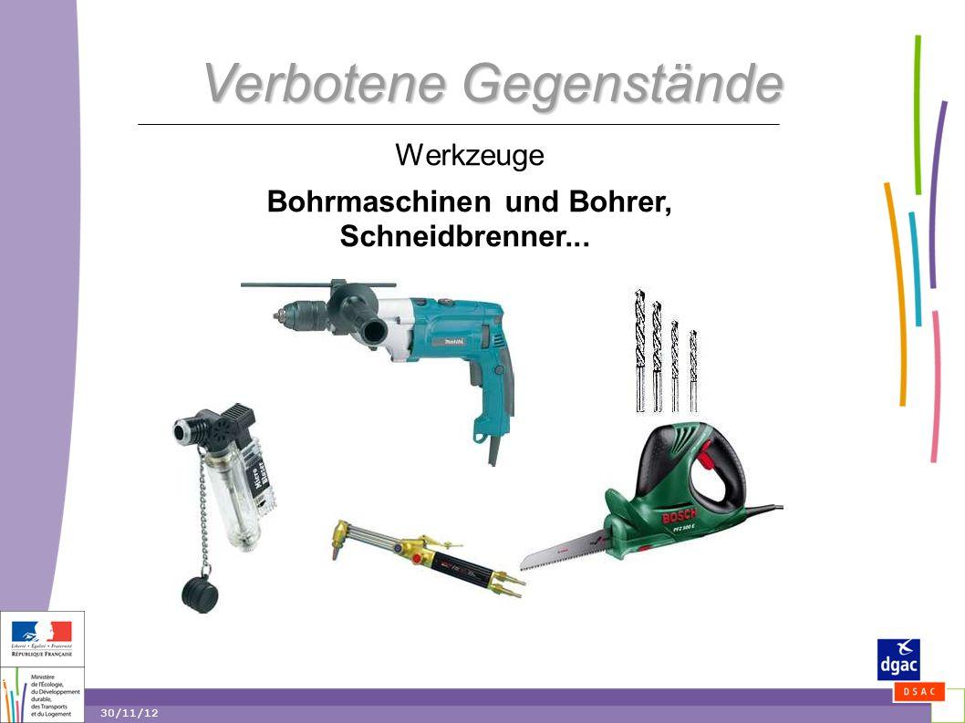 30 30 30/11/12 Verbotene Gegenstände Werkzeuge Bohrmaschinen und Bohrer, Schneidbrenner...
