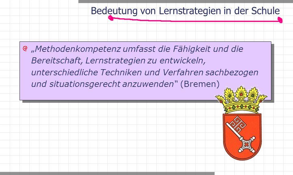 """""""Methodenkompetenz umfasst die Fähigkeit und die Bereitschaft, Lernstrategien zu entwickeln, unterschiedliche Techniken und Verfahren sachbezogen und situationsgerecht anzuwenden (Bremen) Bedeutung von Lernstrategien in der Schule"""