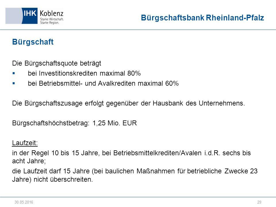 Bürgschaftsbank Rheinland-Pfalz Bürgschaft Die Bürgschaftsquote beträgt  bei Investitionskrediten maximal 80%  bei Betriebsmittel- und Avalkrediten maximal 60% Die Bürgschaftszusage erfolgt gegenüber der Hausbank des Unternehmens.