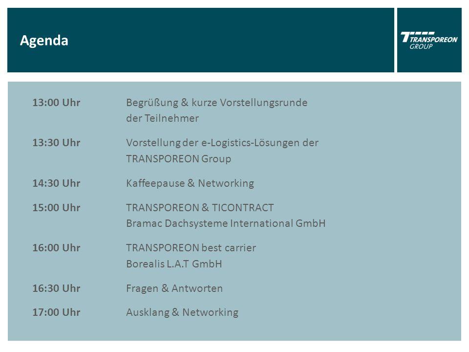 Agenda 13:00 Uhr Begrüßung & kurze Vorstellungsrunde der Teilnehmer 13:30 Uhr Vorstellung der e-Logistics-Lösungen der TRANSPOREON Group 14:30 Uhr Kaffeepause & Networking 15:00 Uhr TRANSPOREON & TICONTRACT Bramac Dachsysteme International GmbH 16:00 UhrTRANSPOREON best carrier Borealis L.A.T GmbH 16:30 Uhr Fragen & Antworten 17:00 Uhr Ausklang & Networking