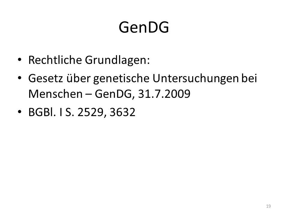 GenDG Rechtliche Grundlagen: Gesetz über genetische Untersuchungen bei Menschen – GenDG, 31.7.2009 BGBl.