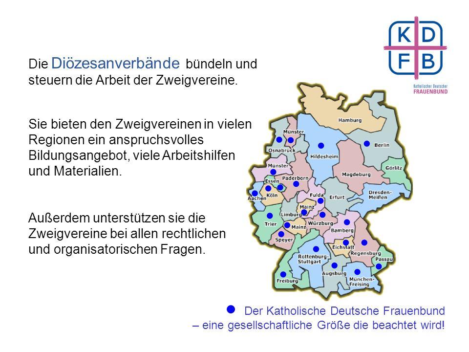 Mehr als 220.000 Frauen in Deutschland Wir vertreten mehr als 220.000 Frauen Ein so großer Verband wie der Katholische Deutsche Frauenbund wirkt durch seine Strukturen effektiv nach außen und innen.