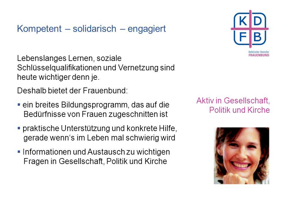 Frauenbund – ein Verband für alle Frauen Überall in Deutschland gestalten Frauenbund- gruppen das Leben vor Ort mit. Frauen im Verband sind stark Mehr