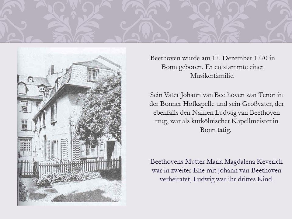 Beethoven wurde am 17. Dezember 1770 in Bonn geboren.