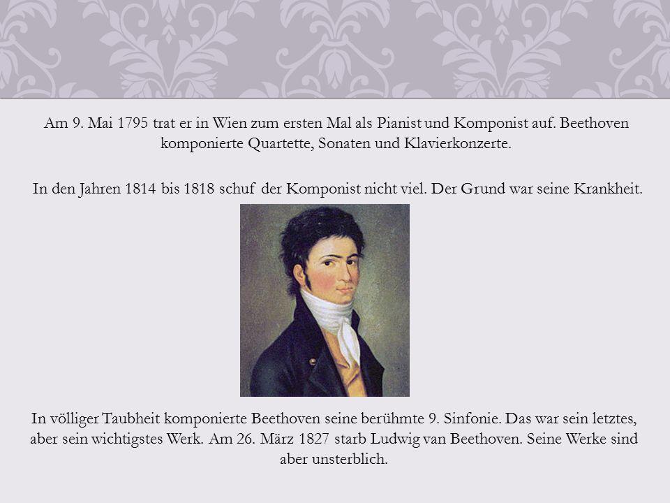Am 9. Mai 1795 trat er in Wien zum ersten Mal als Pianist und Komponist auf.