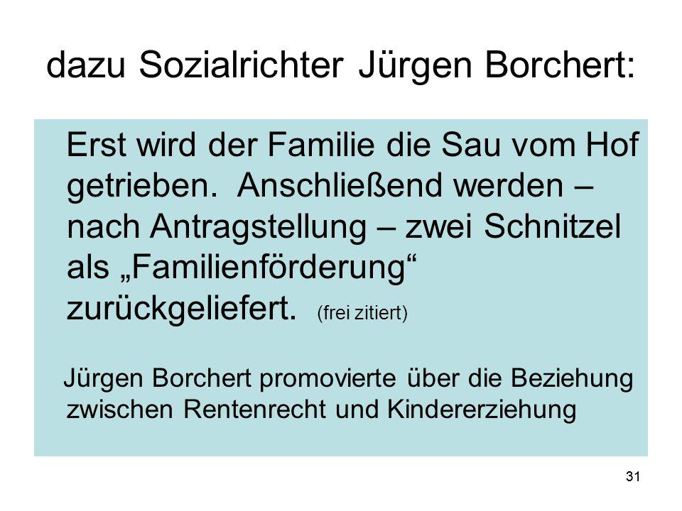 31 dazu Sozialrichter Jürgen Borchert: Erst wird der Familie die Sau vom Hof getrieben.