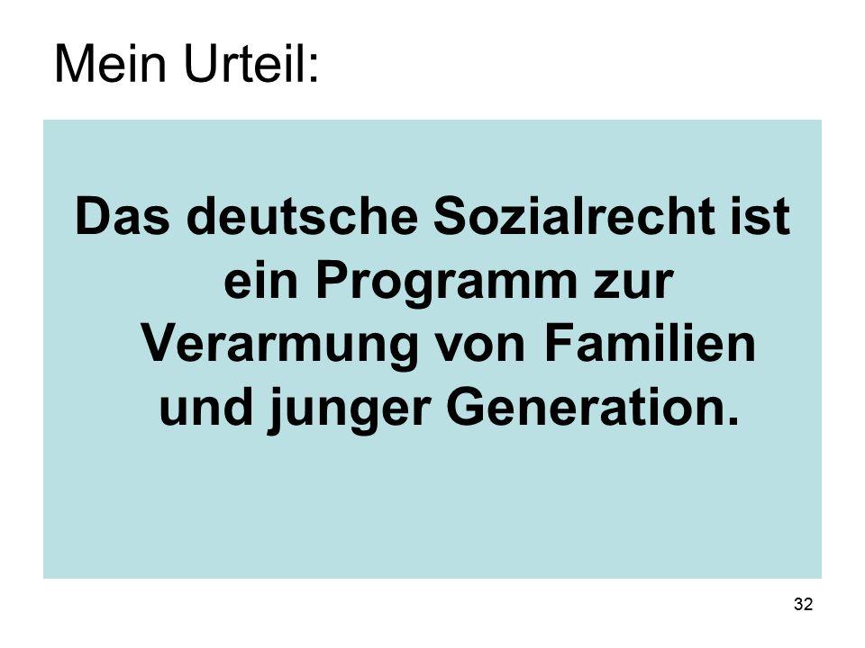 32 Das deutsche Sozialrecht ist ein Programm zur Verarmung von Familien und junger Generation.