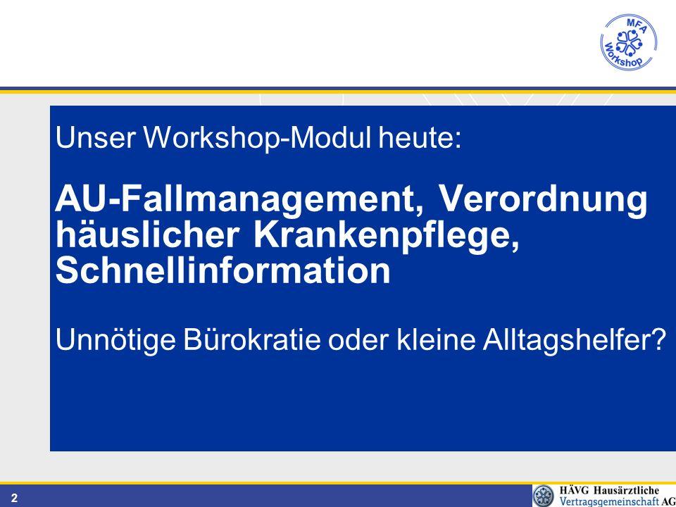 2 Unser Workshop-Modul heute: AU-Fallmanagement, Verordnung häuslicher Krankenpflege, Schnellinformation Unnötige Bürokratie oder kleine Alltagshelfer?