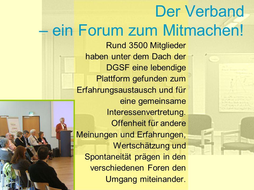 Der Verband – ein Forum zum Mitmachen! Rund 3500 Mitglieder haben unter dem Dach der DGSF eine lebendige Plattform gefunden zum Erfahrungsaustausch un