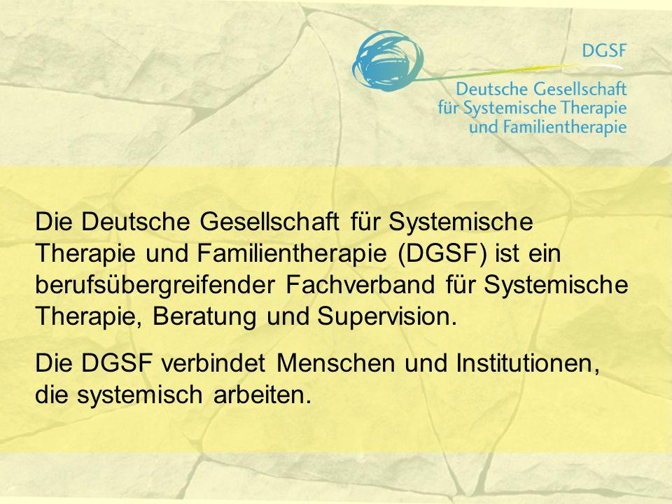 Die Deutsche Gesellschaft für Systemische Therapie und Familientherapie (DGSF) ist ein berufsübergreifender Fachverband für Systemische Therapie, Beratung und Supervision.