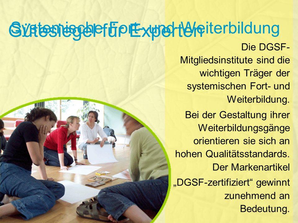 Gütesiegel für Experten Die DGSF- Mitgliedsinstitute sind die wichtigen Träger der systemischen Fort- und Weiterbildung. Bei der Gestaltung ihrer Weit