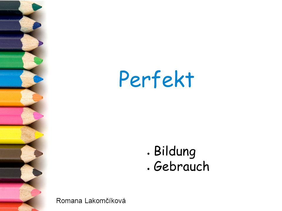 Perfekt  Bildung  Gebrauch Romana Lakomčíková
