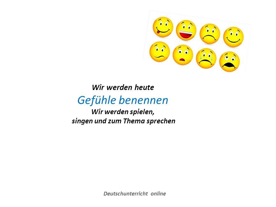 Wir werden heute Gefühle benennen Wir werden spielen, singen und zum Thema sprechen Deutschunterricht online