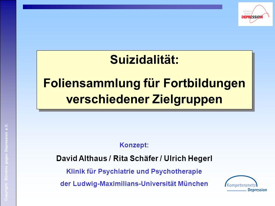 Copyright: Bündnis gegen Depression e.V. Konzept: David Althaus / Rita Schäfer / Ulrich Hegerl Klinik für Psychiatrie und Psychotherapie der Ludwig-Ma