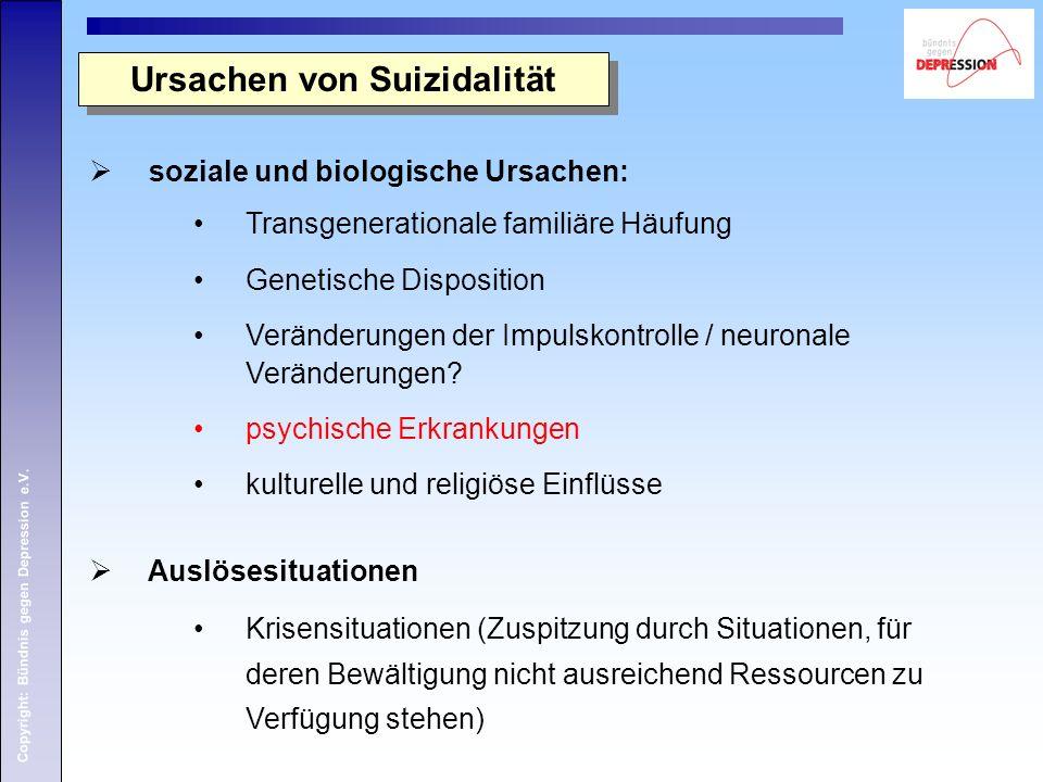 Copyright: Bündnis gegen Depression e.V. Ursachen von Suizidalität  soziale und biologische Ursachen: Transgenerationale familiäre Häufung Genetische
