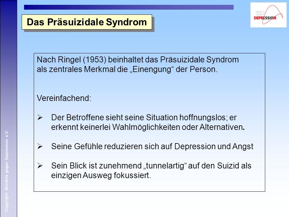 """Copyright: Bündnis gegen Depression e.V. Das Präsuizidale Syndrom Nach Ringel (1953) beinhaltet das Präsuizidale Syndrom als zentrales Merkmal die """"Ei"""