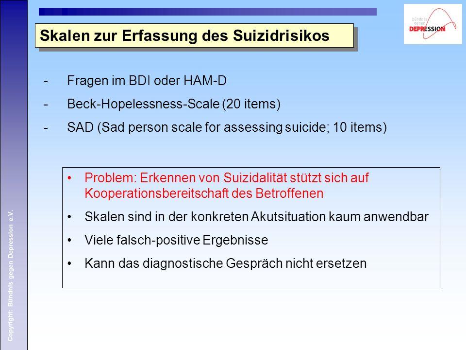 Copyright: Bündnis gegen Depression e.V. Problem: Erkennen von Suizidalität stützt sich auf Kooperationsbereitschaft des Betroffenen Skalen sind in de