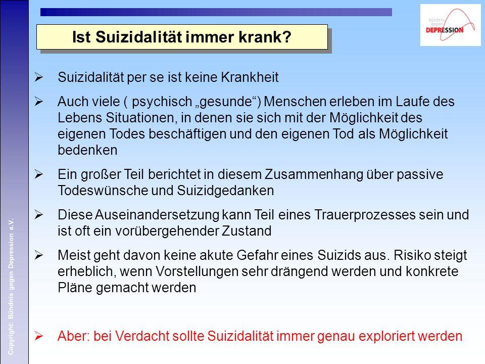 """Copyright: Bündnis gegen Depression e.V. Ist Suizidalität immer krank?  Suizidalität per se ist keine Krankheit  Auch viele ( psychisch """"gesunde"""") M"""