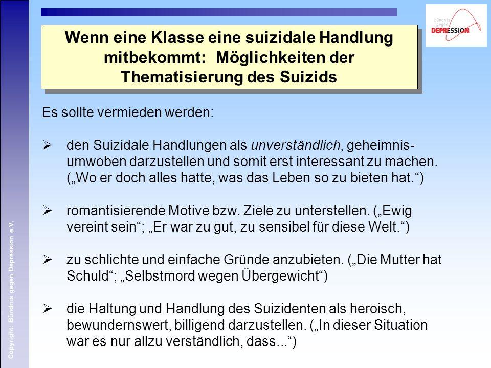 Copyright: Bündnis gegen Depression e.V. Wenn eine Klasse eine suizidale Handlung mitbekommt: Möglichkeiten der Thematisierung des Suizids Es sollte v
