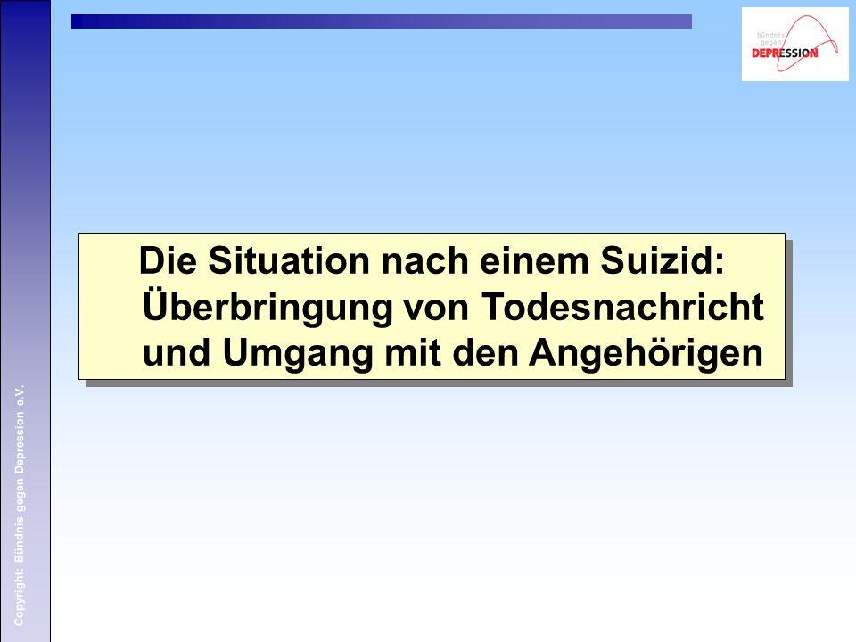 Copyright: Bündnis gegen Depression e.V. Die Situation nach einem Suizid: Überbringung von Todesnachricht und Umgang mit den Angehörigen