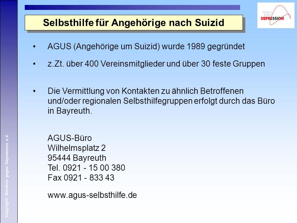 Copyright: Bündnis gegen Depression e.V. Selbsthilfe für Angehörige nach Suizid AGUS (Angehörige um Suizid) wurde 1989 gegründet z.Zt. über 400 Verein