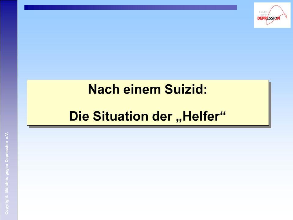 """Copyright: Bündnis gegen Depression e.V. Nach einem Suizid: Die Situation der """"Helfer"""" Nach einem Suizid: Die Situation der """"Helfer"""""""