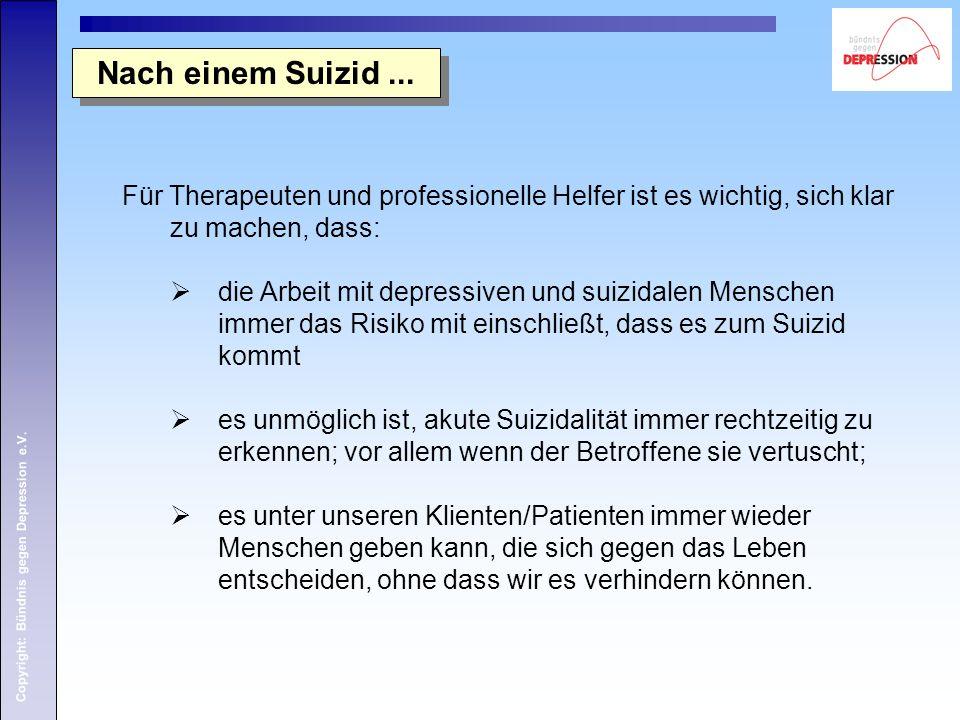 Copyright: Bündnis gegen Depression e.V. Nach einem Suizid... Für Therapeuten und professionelle Helfer ist es wichtig, sich klar zu machen, dass:  d