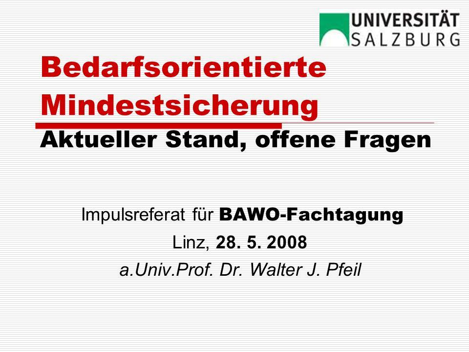 Bedarfsorientierte Mindestsicherung Aktueller Stand, offene Fragen Impulsreferat für BAWO-Fachtagung Linz, 28.