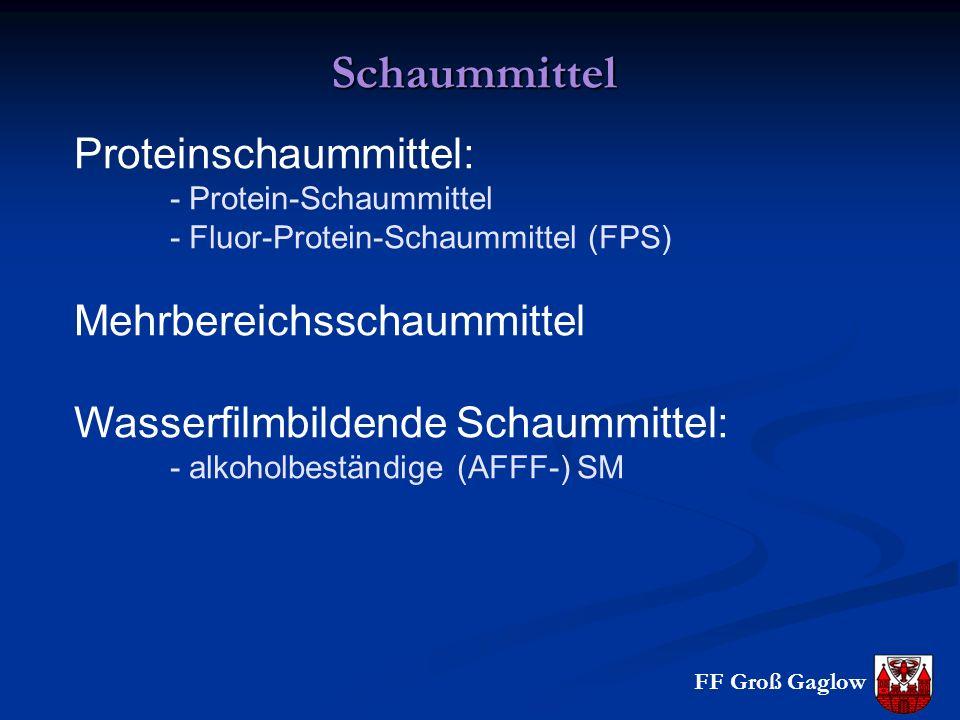 FF Groß Gaglow Schaummittel Proteinschaummittel: - Protein-Schaummittel - Fluor-Protein-Schaummittel (FPS) Mehrbereichsschaummittel Wasserfilmbildende Schaummittel: - alkoholbeständige (AFFF-) SM