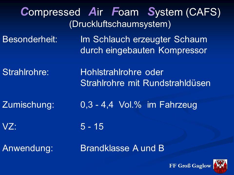 FF Groß Gaglow C ompressed A ir F oam S ystem (CAFS) (Druckluftschaumsystem) Besonderheit:Im Schlauch erzeugter Schaum durch eingebauten Kompressor Strahlrohre:Hohlstrahlrohre oder Strahlrohre mit Rundstrahldüsen Zumischung: 0,3 - 4,4 Vol.% im Fahrzeug VZ: 5 - 15 Anwendung: Brandklasse A und B
