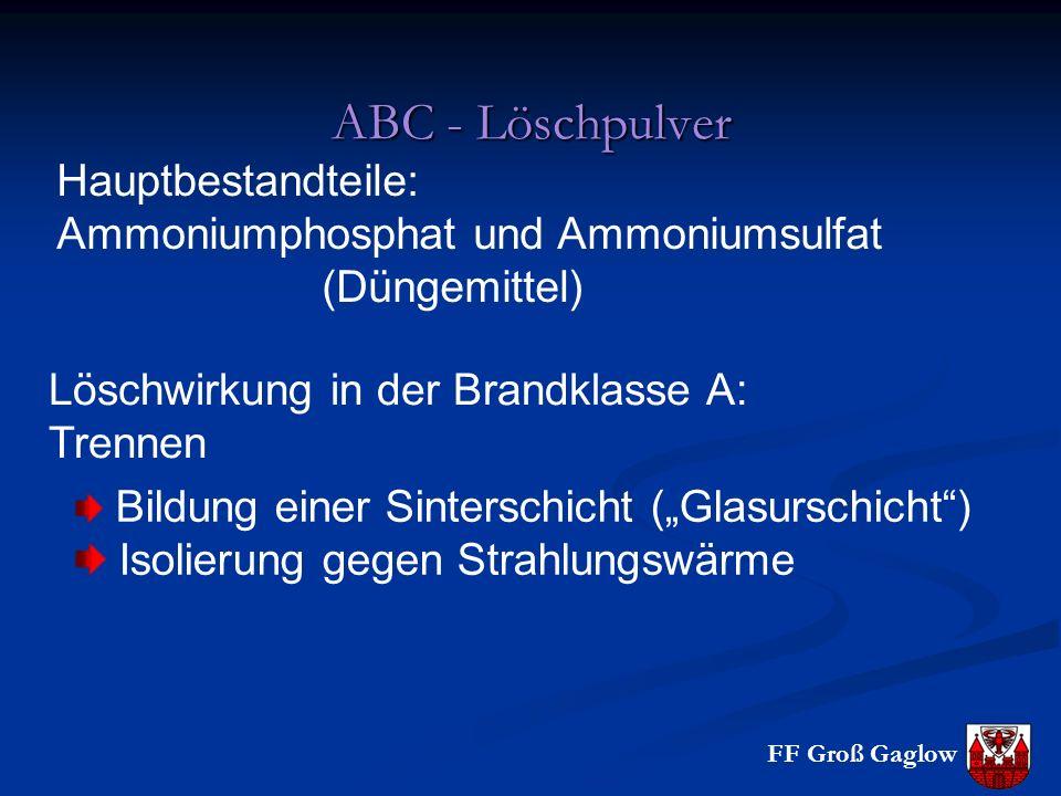 FF Groß Gaglow ABC - Löschpulver Hauptbestandteile: Ammoniumphosphat und Ammoniumsulfat (Düngemittel) Löschwirkung in der Brandklasse A: Trennen Bildu
