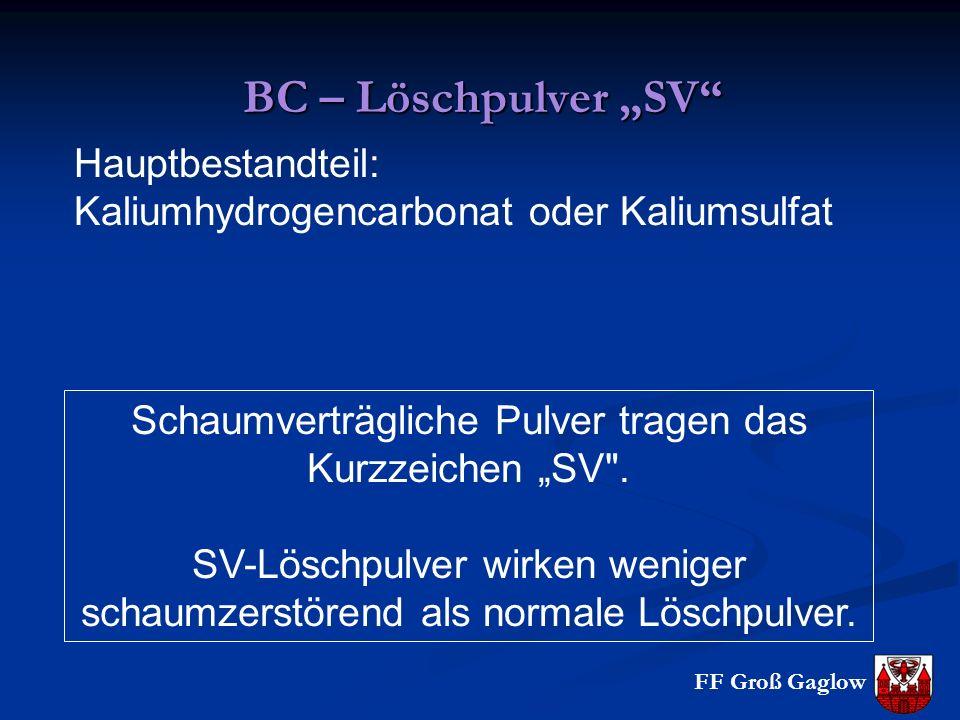 """FF Groß Gaglow BC – Löschpulver """"SV Hauptbestandteil: Kaliumhydrogencarbonat oder Kaliumsulfat Schaumverträgliche Pulver tragen das Kurzzeichen """"SV ."""