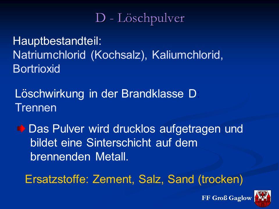 FF Groß Gaglow D - Löschpulver Hauptbestandteil: Natriumchlorid (Kochsalz), Kaliumchlorid, Bortrioxid Löschwirkung in der Brandklasse D: Trennen Das P