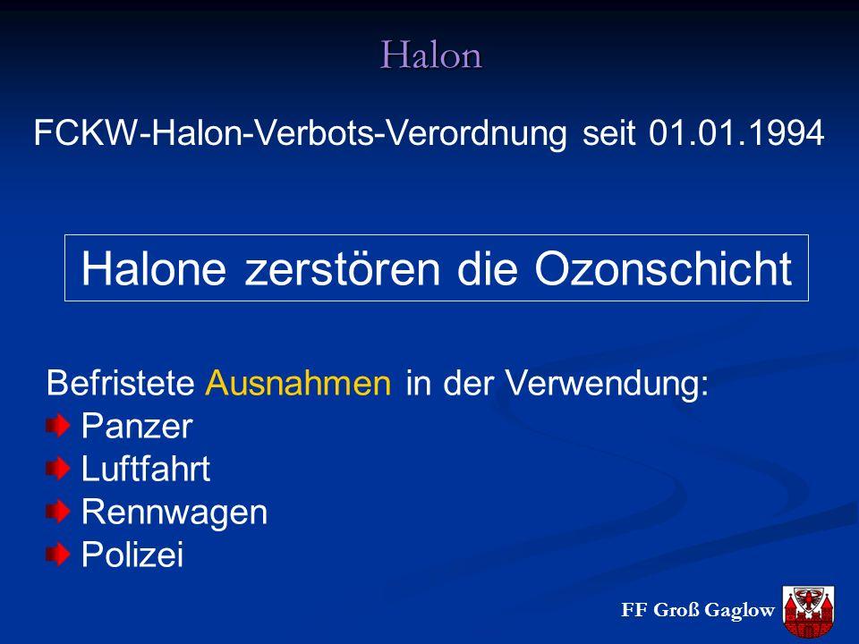 FF Groß GaglowHalon FCKW-Halon-Verbots-Verordnung seit 01.01.1994 Halone zerstören die Ozonschicht Befristete Ausnahmen in der Verwendung: Panzer Luftfahrt Rennwagen Polizei